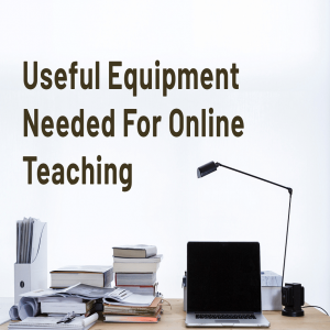 Read more about the article Useful Equipment Needed For Online Teaching