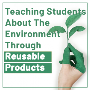 Read more about the article Teaching Students About The Environment Through Reusable Products