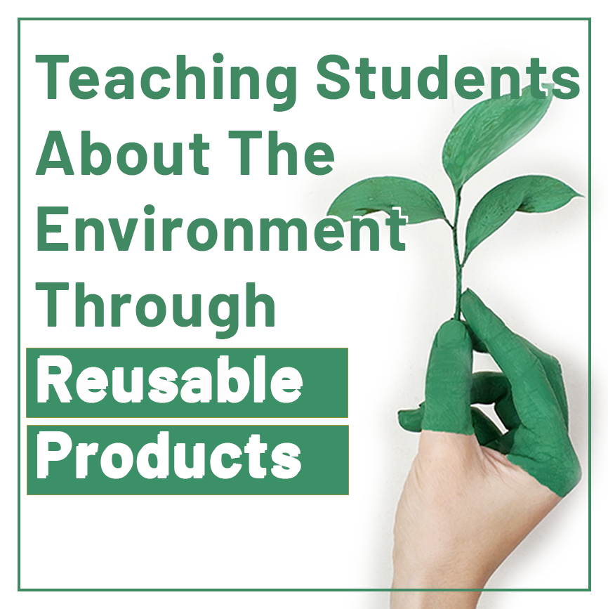 You are currently viewing Teaching Students About The Environment Through Reusable Products
