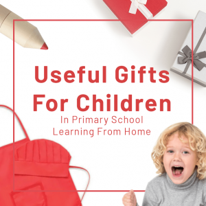 Read more about the article 6 Useful Gifts For Children In Primary School Learning From Home