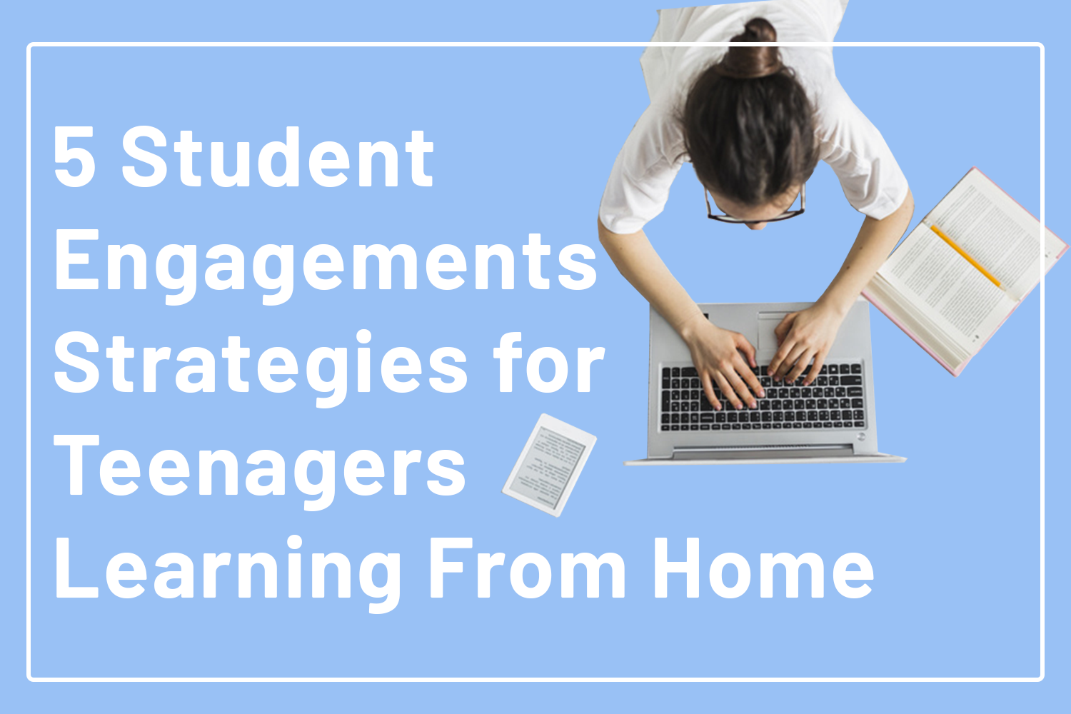 You are currently viewing 5 Student Engagements Strategies for Teenagers Learning From Home